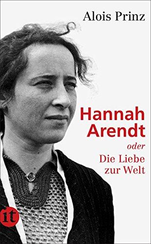 Hannah Arendt oder die Liebe zur Welt Taschenbuch – 9. Dezember 2012 Alois Prinz Insel 3458358722 Geschichte / Kulturgeschichte