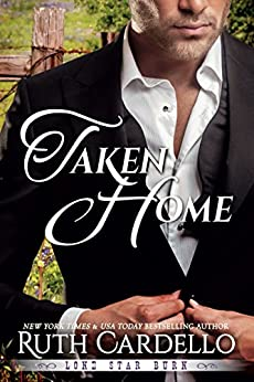 Taken Home (Lone Star Burn Book 3) by [Cardello, Ruth]