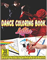 DANCE COLORING BOOK Latin: 38 pages Passionate dancer images including Salsa, Bachata, Merengue, Tango, Flamenco, Ballroom and more for both boys and girls, children, kids, young, grown, old, and adults who love dancing!