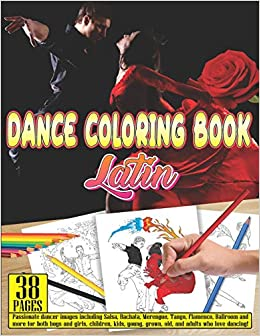 DANCE COLORING BOOK Latin: 38 pages Passionate dancer images including Salsa, Bachata, Merengue, Tango, Flamenco, Ballroom and more for both boys and . ...