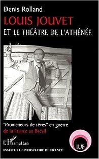 Louis Jouvet et le théâtre de l'Athénée :  Promeneurs de rêves en guerre de la France au Brésil par Denis Rolland