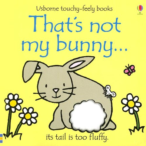 - That's Not My Bunny: Its Tail Is Too Fluffy (Usborne Touchy Feely)