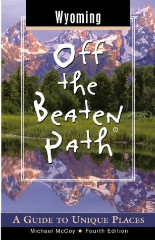 Wyoming Off The Beaten Path  A Guide To Unique Places  Off The Beaten Path Wyoming Band 4