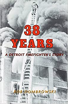 38 Years a Detroit Firefighter's Story by Dombrowski, Bob (2014)