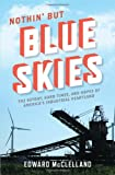 Nothin' But Blue Skies: The Heyday, Hard Times, and Hopes of America's Industrial Heartland