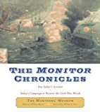 img - for The Monitor Chronicles : One Sailor's Account. Today's Campaign to Recover the Civil War Wreck book / textbook / text book
