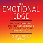 The Emotional Edge: Discover Your Inner Age, Ignite Your Hidden Strengths, and Reroute Misdirected Fear to Live Your Fullest | Crystal Andrus Morissette
