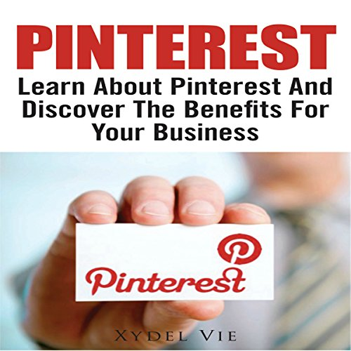 Pinterest: Learn About Pinterest and Discover the Benefits for Your Business