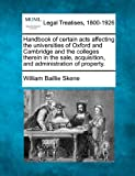 Handbook of certain acts affecting the universities of Oxford and Cambridge and the colleges therein in the sale, acquisition, and administration of Property, William Baillie Skene, 1240029993