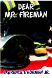 Dear Mr. Fireman, Lawrence P. Gorman, 1589397142