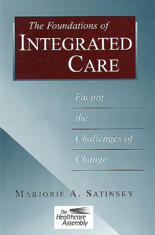 The Foundations of Integrated Care: Facing the Challenges of Change (J-B AHA Press)