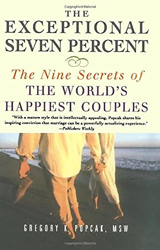 The Exceptional Seven Percent: The Nine Secrets of the Worlds Happiest Couples