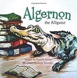 Algernon the Alligator, Danielle Kellett, 1466211547