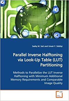 Parallel Inverse Halftoning via Look-Up Table (LUT) Partitioning: Methods to Parallelize the LUT Inverse Halftoning with Minimum Additional Memory Requirements and Comparable Image Quality