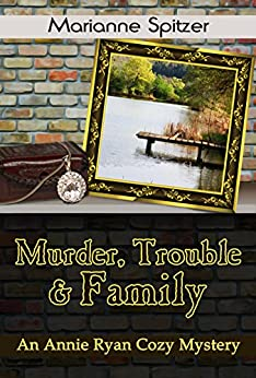 Murder, Trouble & Family: An Annie Ryan Cozy Mystery (Annie Ryan Cozy Mysteries Book 2) by [Spitzer, Marianne]