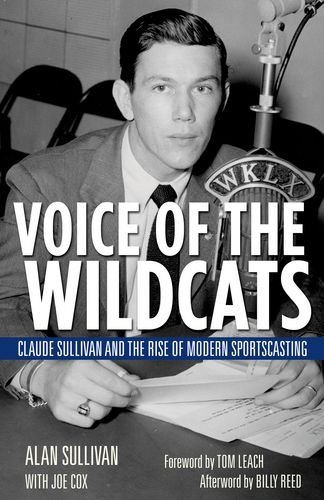 Voice of the Wildcats: Claude Sullivan and the Rise of Modern Sportscasting by University Press of Kentucky