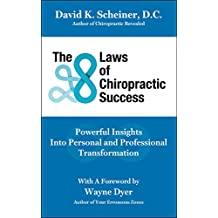 The 8 Laws of Chiropractic Success: Powerful Insights Into Personal and Professional Transformation