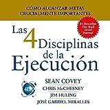 Las 4 Disciplinas de la Ejecución [The 4 Disciplines of Execution]: Cómo alcanzar metas crucialmente importantes