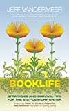 Booklife: Strategies and Survival Tips for the 21st-Century Writer