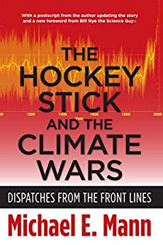 The Hockey Stick and the Climate Wars: Dispatches from the Front Lines by [Mann, Michael]