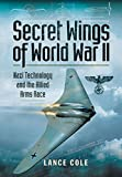 Secret Wings of WW II: Nazi Technology and the Allied Arms Race