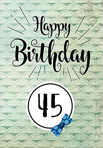 Happy Birthday 45 Gifts For Men Journal Notebook Year Old Journaling Doodling 7 X 10 Keepsake Book Dartan