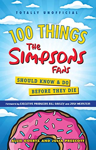 (100 Things The Simpsons Fans Should Know & Do Before They Die (100 Things...Fans Should Know))