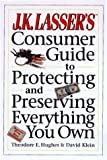J. K. Lasser's Consumer Guide to Protecting and Preserving Everything You Own, Theodore E. Hughes and David Klein, 0028613821