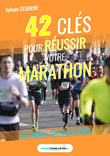 42 clés pour réussir votre marathon: Guide pratique pour coureurs malins por Sylvain Cesbron