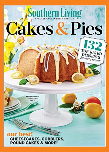 SOUTHERN LIVING Cakes & Pies: 132 Top-Rated Desserts for Every Season