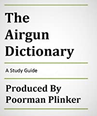 """The first and only non-illustrated dictionary of its kind to help you discover… """"what those guys on the air gun forum are talking about,"""" and immediately improve your understanding of air gun terminology. There are over 2,000 terms and 1,500 ..."""