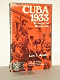 Cuba 1933; Prologue to Revolution, Luis E. Aguilar, 039300712X