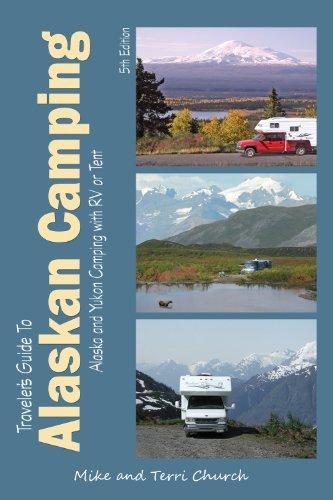 Traveler's Guide to Alaskan Camping: Alaska and Yukon Camping With RV or Tent (Traveler's Guide series)