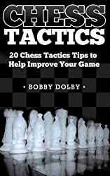 Chess Tactics: 20 Chess Tactics Tips to Help Improve your Game (Strategy) (English Edition)
