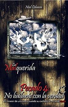 Pecado 4: No bailarás con la verdad (La Malquerida) (Spanish Edition) by [Odanen, Nóel]