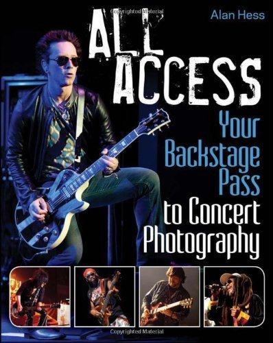 All Access: Your Backstage Pass to Concert Photography by Hess, Alan (February 7, 2012) Paperback