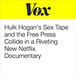 Hulk Hogan's Sex Tape and the Free Press Collide in a Riveting New Netflix Documentary | Alissa Wilkinson