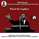 Who is My Neighbor: MLK Speaks: A 50th Anniversary Limited Edition Collection | Martin Luther King
