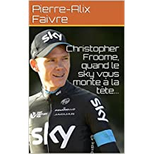 Christopher Froome, quand le sky vous monte à la tête... (French Edition)
