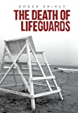 The Death of Lifeguards, Roger Kriney, 1481773143