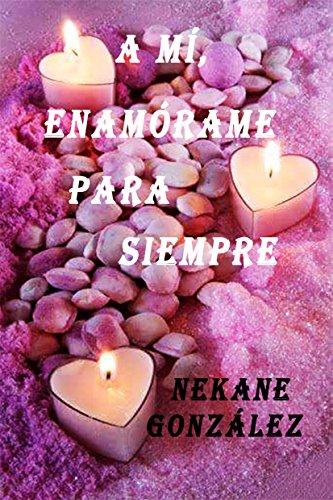 "A mí, enamórame para siempre (Trilogía ""A mí"" nº 3) (Spanish Edition) de [González, Nekane]"