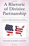 img - for A Rhetoric of Divisive Partisanship: The 2016 American Presidential Campaign Discourse of Bernie Sanders and Donald Trump (Lexington Studies in Political Communication) book / textbook / text book