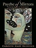 Psyche of Mirrors: a Promenade of Portraits, Carolyn Kleefeld, 0893043613