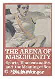 The Arena of Masculinity : Sports, Homosexuality, and the Meaning of Sex, Pronger, Brian, 0312050534
