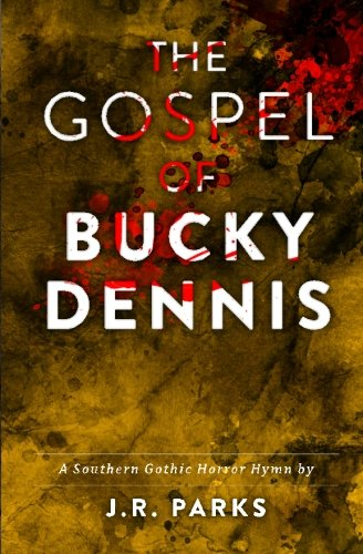The Gospel of Bucky Dennis: A Southern Gothic Horror Hymn