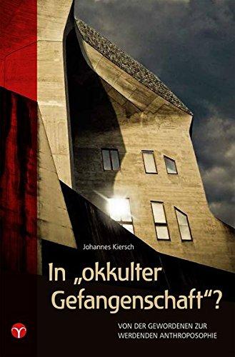 """In """"okkulter Gefangenschaft""""?: Von der gewordenen zur werdenden Anthroposophie"""