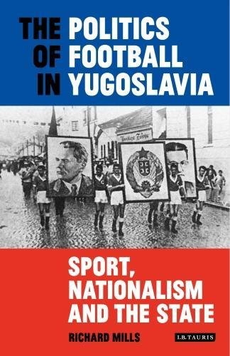 [E.B.O.O.K] The Politics of Football in Yugoslavia: Sport, Nationalism and the State (International Library of T WORD