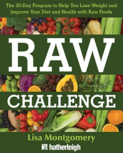 Raw Challenge: The 30-Day Program to Help You Lose Weight and Improve Your Diet and Health with Raw Foods (The Complete Book of Raw Food Series) by Lisa Montgomery
