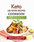 Keto Air Fryer Recipes Cookbook: 100 Amazing Ketogenic Recipes for Your Air Fryer