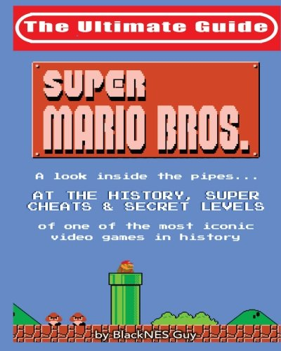 NES-Classic-The-Ultimate-Guide-to-Super-Mario-Bros-A-look-inside-the-pipes-At-The-History-Super-Cheats-Secret-Levels-of-one-of-the-most-iconic-videos-games-in-history-Volume-1